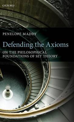 Defending the Axioms: On the Philosophical Foundations of Set Theory (Hardback)