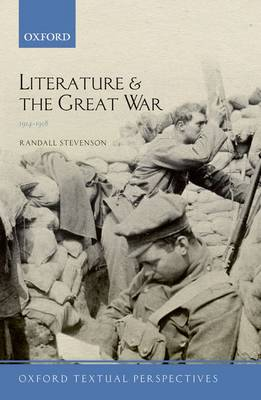 Literature and the Great War 1914-1918 - Oxford Textual Perspectives (Hardback)