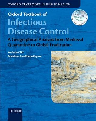 Oxford Textbook of Infectious Disease Control: A Geographical Analysis from Medieval Quarantine to Global Eradication - Oxford Textbooks In Public Health (Hardback)