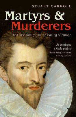 Martyrs and Murderers: The Guise Family and the Making of Europe (Paperback)