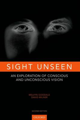 Sight Unseen: An Exploration of Conscious and Unconscious Vision (Hardback)