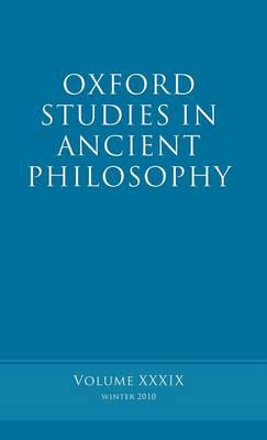 Oxford Studies in Ancient Philosophy volume 39 - Oxford Studies in Ancient Philosophy (Hardback)
