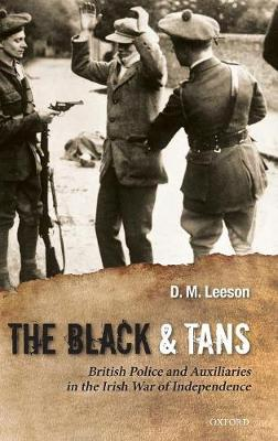 The Black and Tans: British Police and Auxiliaries in the Irish War of Independence, 1920-1921 (Hardback)