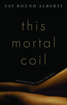 This Mortal Coil: The Human Body in History and Culture (Hardback)