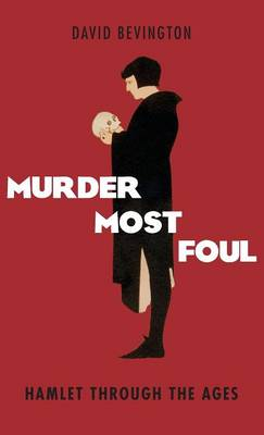 Murder Most Foul: Hamlet Through the Ages (Hardback)