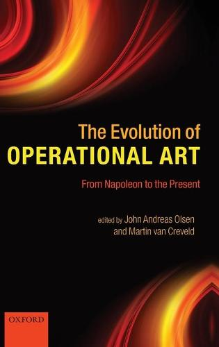 The Evolution of Operational Art: From Napoleon to the Present (Hardback)