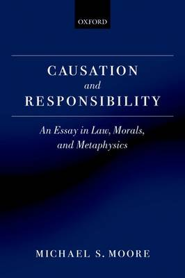 Causation and Responsibility: An Essay in Law, Morals, and Metaphysics (Paperback)