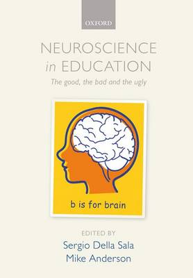 Neuroscience in Education: The good, the bad, and the ugly (Paperback)