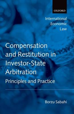 Compensation and Restitution in Investor-State Arbitration: Principles and Practice - International Economic Law Series (Hardback)