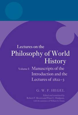 Hegel: Lectures on the Philosophy of World History: Hegel: Lectures on the Philosophy of World History, Volume I Manuscripts of the Introduction and the Lectures of 1822-1823 v. I - Hegel Lectures (Hardback)