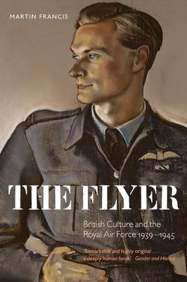 The Flyer: British Culture and the Royal Air Force 1939-1945 (Paperback)