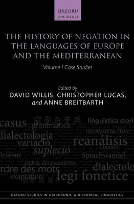 The History of Negation in the Languages of Europe and the Mediterranean: Volume I Case Studies - Oxford Studies in Diachronic and Historical Linguistics 5 (Hardback)