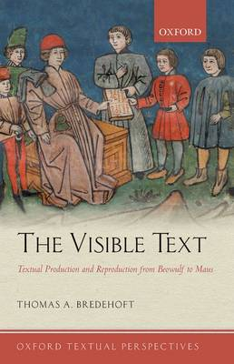The Visible Text: Textual Production and Reproduction from Beowulf to Maus - Oxford Textual Perspectives (Hardback)