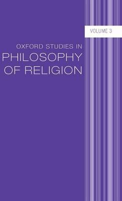 Oxford Studies in Philosophy of Religion Volume 3 - Oxford Studies in Philosophy of Religion 3 (Hardback)