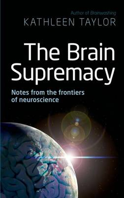 The Brain Supremacy: Notes from the Frontiers of Neuroscience (Hardback)