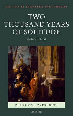 Two Thousand Years of Solitude: Exile After Ovid - Classical Presences (Hardback)