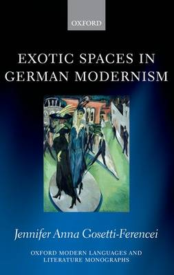 Exotic Spaces in German Modernism - Oxford Modern Languages and Literature Monographs (Hardback)