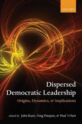 Dispersed Democratic Leadership: Origins, Dynamics, and Implications (Paperback)