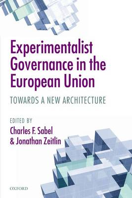 Experimentalist Governance in the European Union: Towards a New Architecture (Paperback)