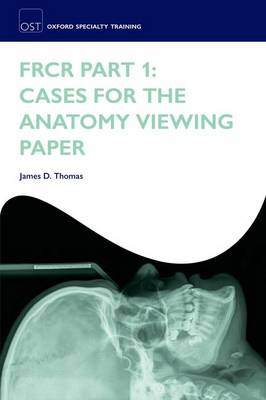 FRCR Part 1: Cases for the Anatomy Viewing Paper - Oxford Specialty Training: Revision Texts (Paperback)