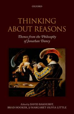 Thinking About Reasons: Themes from the Philosophy of Jonathan Dancy (Hardback)