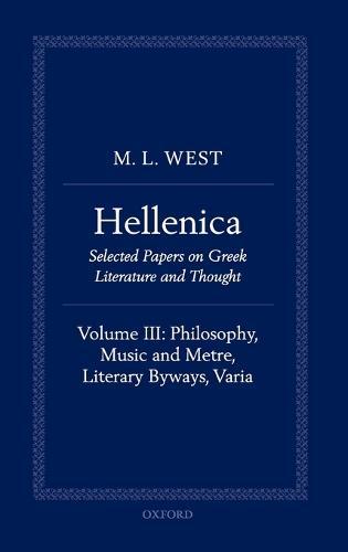 Hellenica: Volume III: Philosophy, Music and Metre, Literary Byways, Varia (Hardback)
