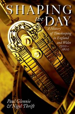 Shaping the Day: A History of Timekeeping in England and Wales 1300-1800 (Paperback)