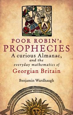 Poor Robin's Prophecies: A Curious Almanac, and the Everyday Mathematics of Georgian Britain (Hardback)