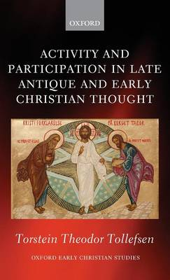 Activity and Participation in Late Antique and Early Christian Thought - Oxford Early Christian Studies (Hardback)