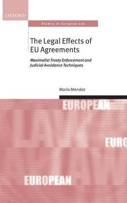 The Legal Effects of EU Agreements - Oxford Studies in European Law (Hardback)
