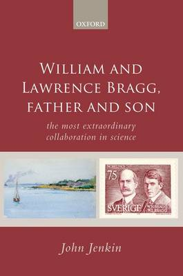 William and Lawrence Bragg, Father and Son: The Most Extraordinary Collaboration in Science (Paperback)