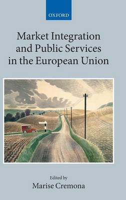 Market Integration and Public Services in the European Union - Collected Courses of the Academy of European Law (Hardback)