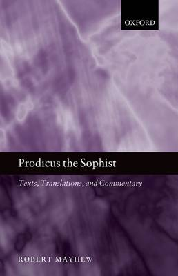 Prodicus the Sophist: Texts, Translations, and Commentary (Hardback)