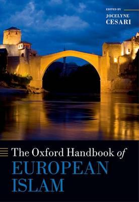 The Oxford Handbook of European Islam - Oxford Handbooks (Hardback)