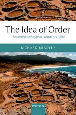 The Idea of Order: The Circular Archetype in Prehistoric Europe (Hardback)