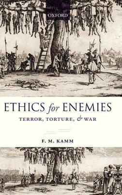 Ethics for Enemies: Terror, Torture, and War - Uehiro Series in Practical Ethics (Hardback)