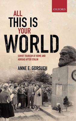 All this is your World: Soviet Tourism at Home and Abroad after Stalin (Hardback)