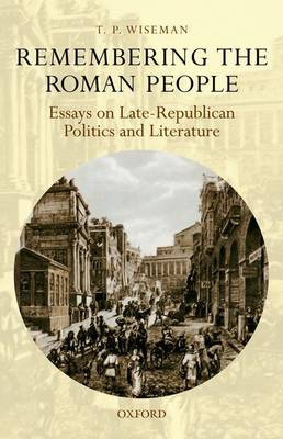 Remembering the Roman People: Essays on Late-Republican Politics and Literature (Paperback)