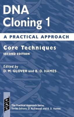 DNA Cloning 1: A Practical Approach: Core Techniques - Practical Approach Series 148 (Paperback)