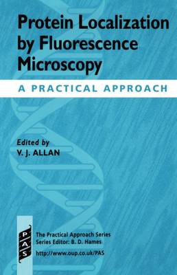 Protein Localization by Fluorescence Microscopy: A Practical Approach - Practical Approach Series 218 (Hardback)
