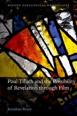 Paul Tillich and the Possibility of Revelation through Film - Oxford Theological Monographs (Hardback)