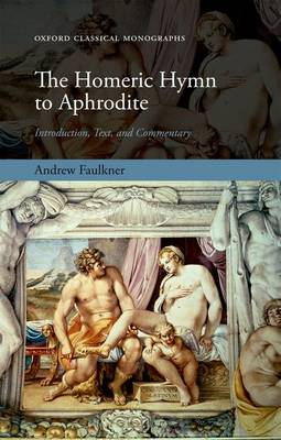 The Homeric Hymn to Aphrodite: Introduction, Text, and Commentary - Oxford Classical Monographs (Paperback)