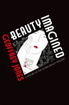 Beauty Imagined: A History of the Global Beauty Industry (Paperback)
