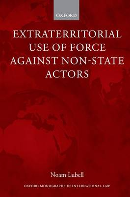 Extraterritorial Use of Force Against Non-State Actors - Oxford Monographs in International Law (Paperback)