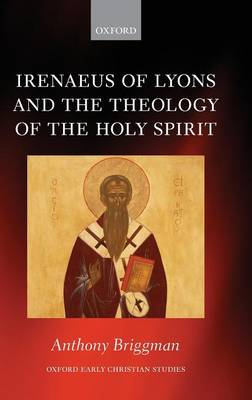 Irenaeus of Lyons and the Theology of the Holy Spirit - Oxford Early Christian Studies (Hardback)