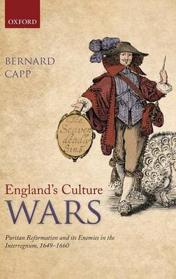 England's Culture Wars: Puritan Reformation and its Enemies in the Interregnum, 1649-1660 (Hardback)