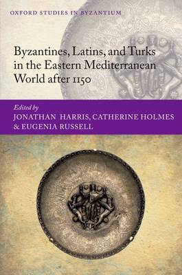 Byzantines, Latins, and Turks in the Eastern Mediterranean World after 1150 - Oxford Studies in Byzantium (Hardback)