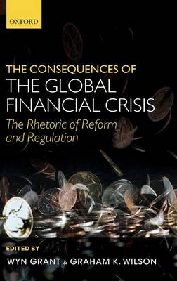 The Consequences of the Global Financial Crisis: The Rhetoric of Reform and Regulation (Hardback)