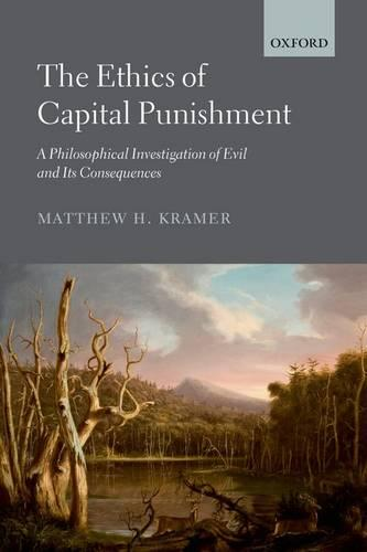 The Ethics of Capital Punishment: A Philosophical Investigation of Evil and its Consequences (Paperback)