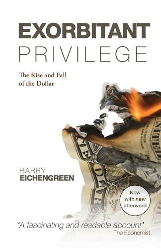Exorbitant Privilege: The Rise and Fall of the Dollar (Paperback)